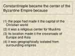 constantinople became the center of the byzantine empire because