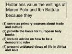 historians value the writings of marco polo and ibn battuta because they