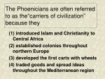 the phoenicians are often referred to as the carriers of civilization because they