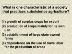 what is one characteristic of a society that practices subsistence agriculture