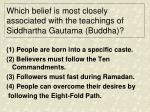 which belief is most closely associated with the teachings of siddhartha gautama buddha