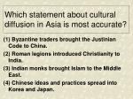 which statement about cultural diffusion in asia is most accurate