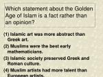 which statement about the golden age of islam is a fact rather than an opinion