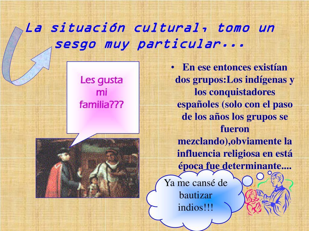 La situación cultural, tomo un sesgo muy particular...