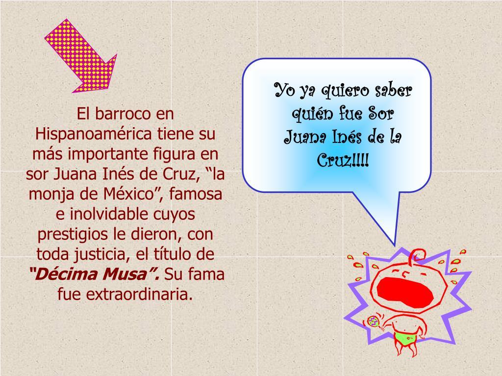 Yo ya quiero saber quién fue Sor Juana Inés de la Cruz!!!!