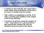 adaptive dm adm
