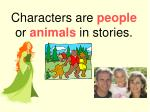 characters are people or animals in stories