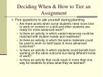 deciding when how to tier an assignment