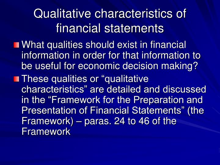 qualitative characteristics of financial information essay Which one of the four qualitative characteristics of financial information is the most important if the financial statements are not reliable, the shareholders will not have any confidence on the mtr reports, because they feel that the financial statement information of the mtr is not faithfulness and.