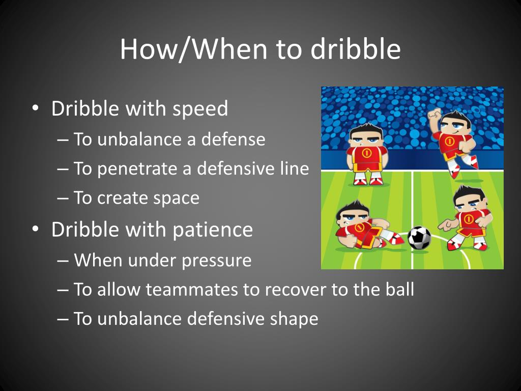 How/When to dribble