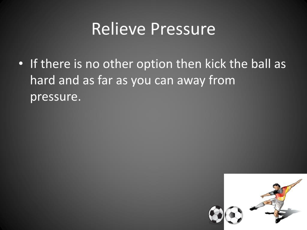 Relieve Pressure