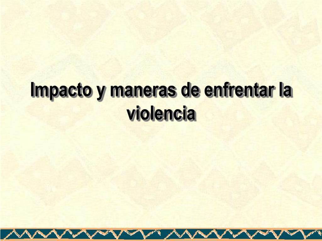 Impacto y maneras de enfrentar la violencia
