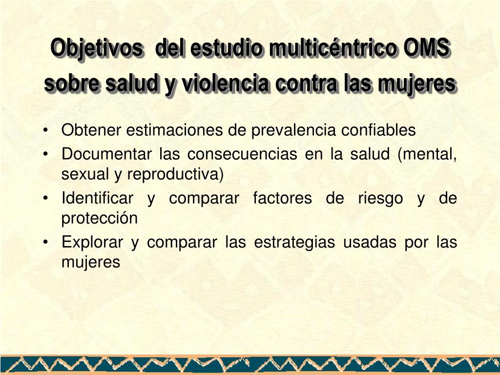 Objetivos  del estudio multicéntrico OMS sobre salud y violencia contra las mujeres