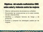 objetivos del estudio multic ntrico oms sobre salud y violencia contra las mujeres