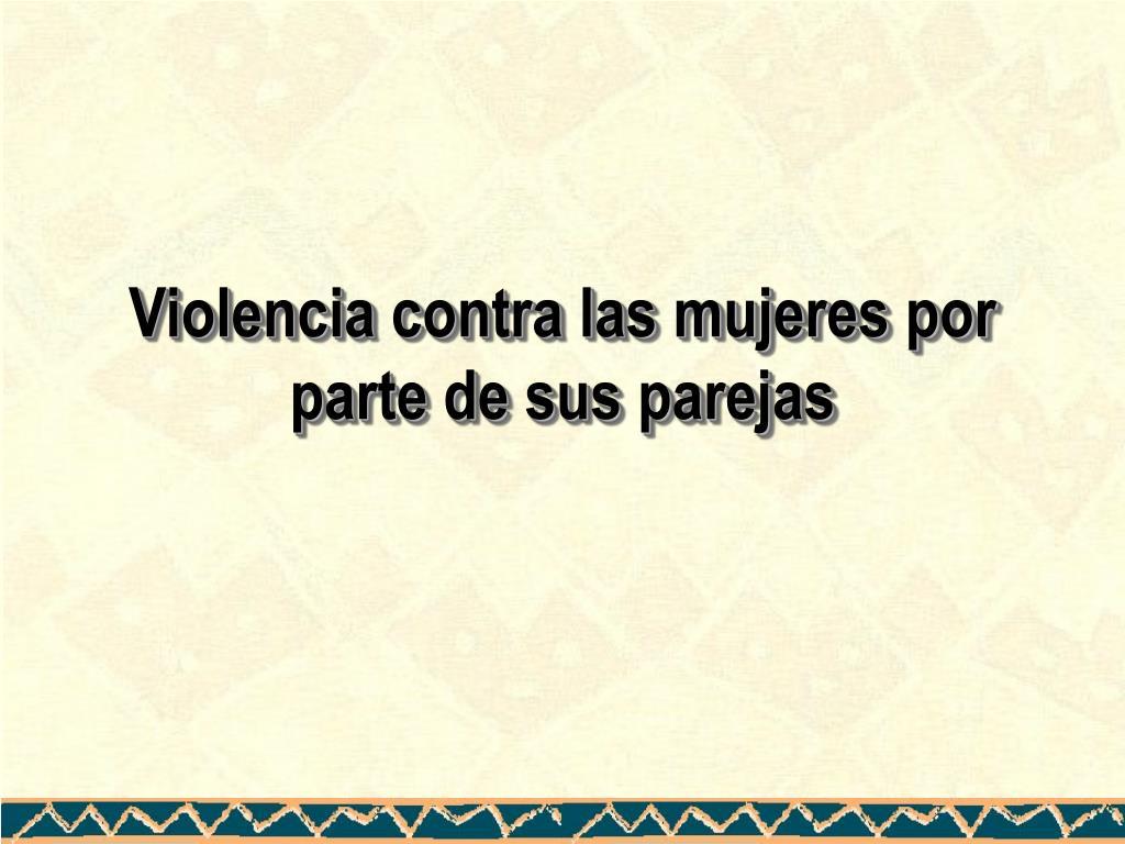 Violencia contra las mujeres por parte de sus parejas