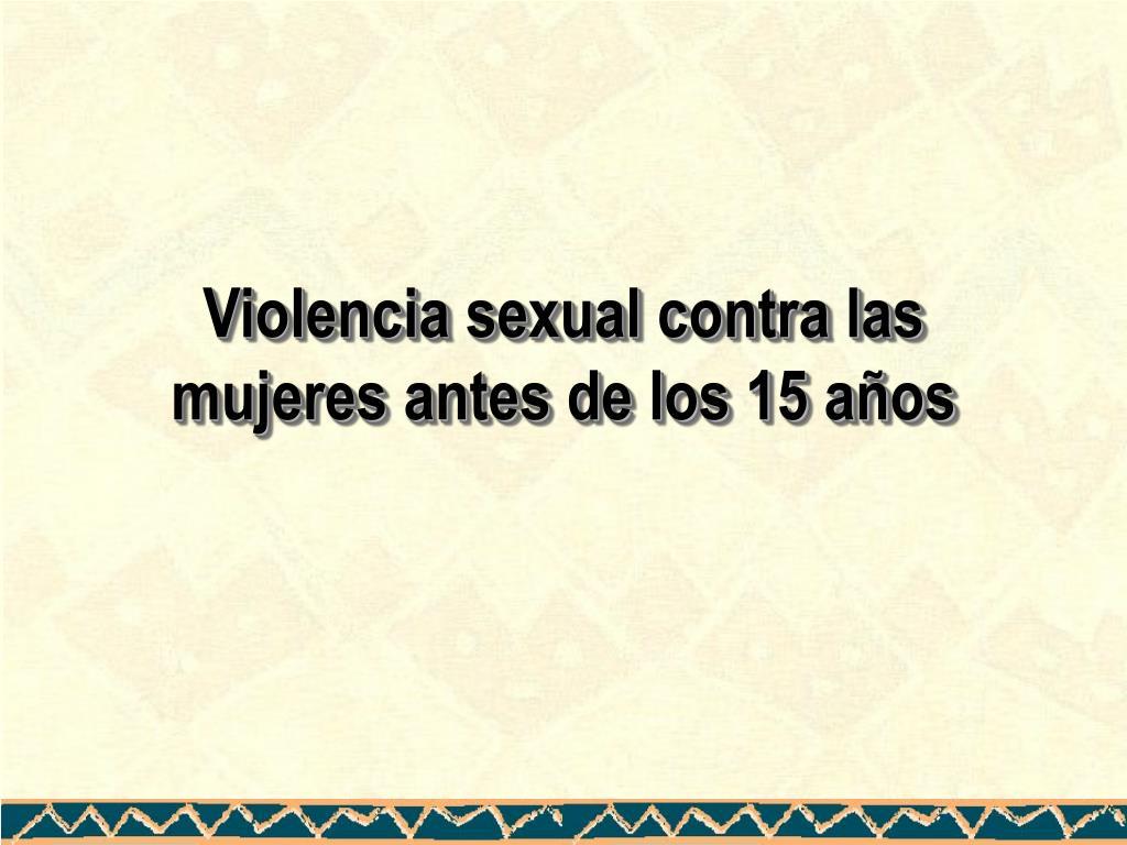 Violencia sexual contra las mujeres antes de los 15 años