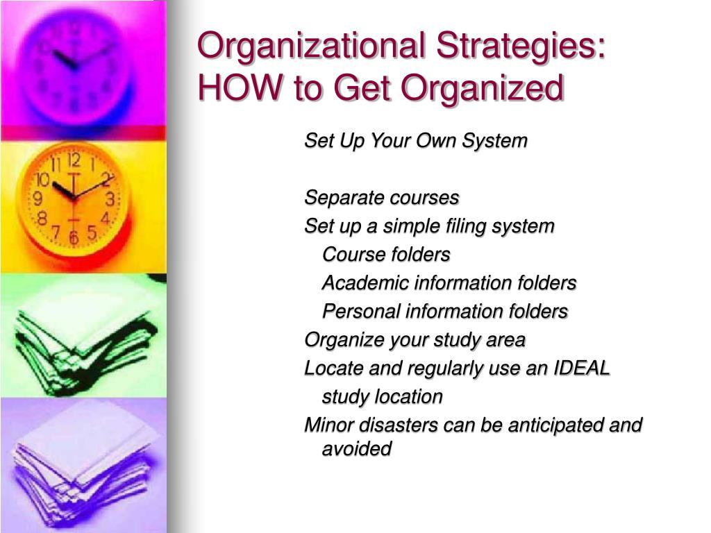 Organizational Strategies: HOW to Get Organized