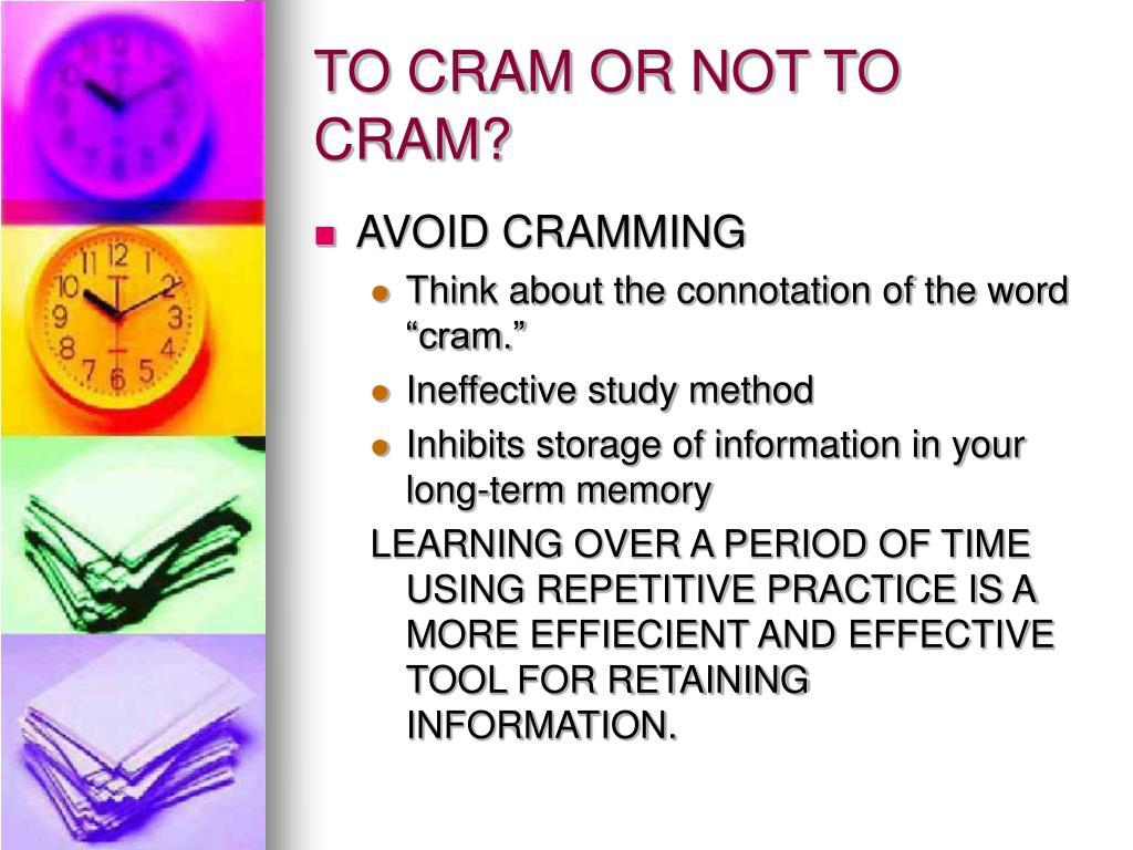 TO CRAM OR NOT TO CRAM?