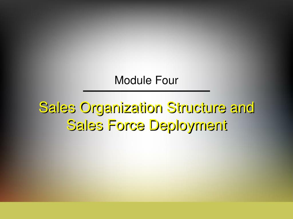 sales organization structure and sales force deployment l.