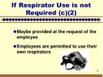 if respirator use is not required c 2