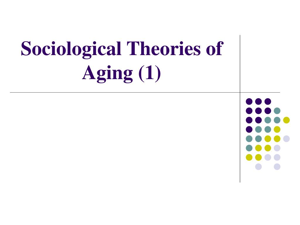 sociological theories of aging 1 l.