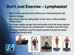 don t just exercise lymphasize