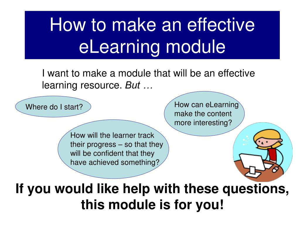 how to make an effective elearning module l.
