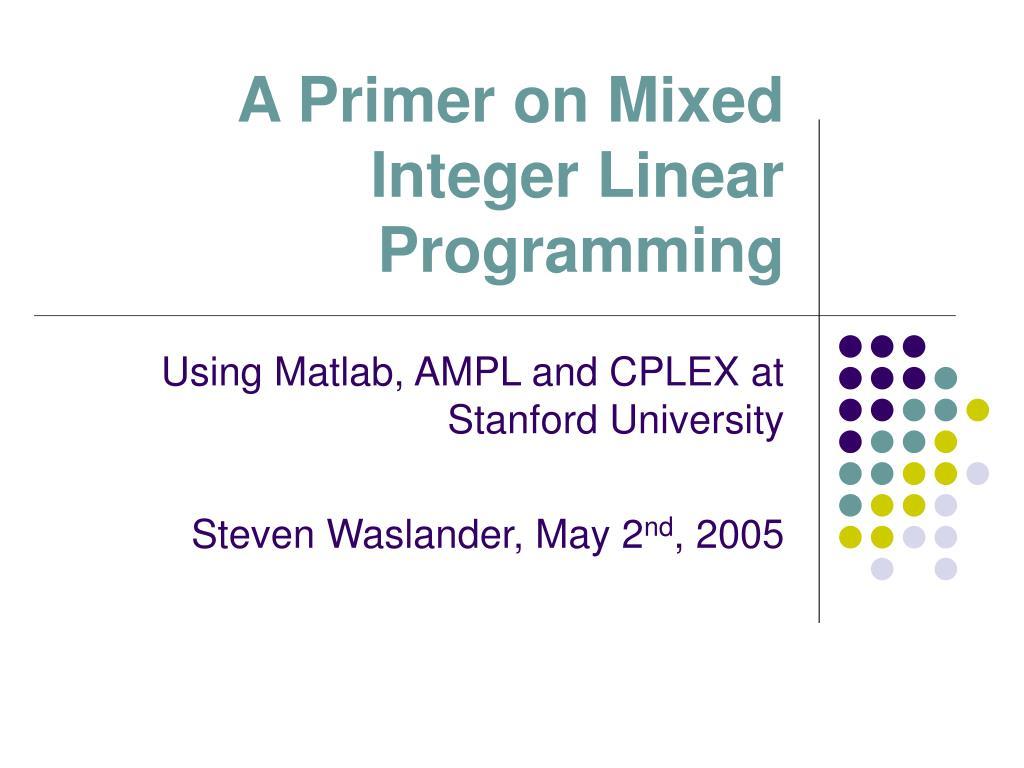 a primer on mixed integer linear programming l.