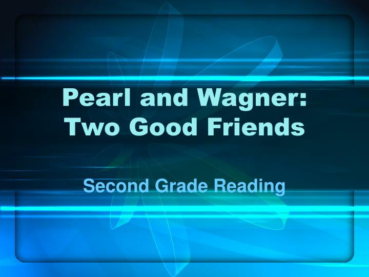 pearl and wagner two good friends n.