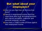 but what about your employees