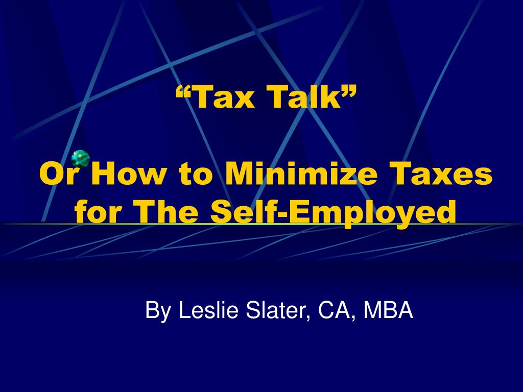 tax talk or how to minimize taxes for the self employed l.