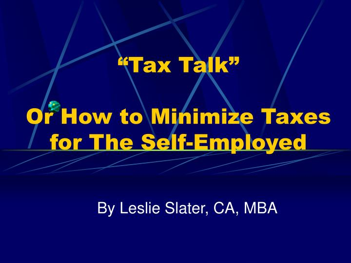 Tax talk or how to minimize taxes for the self employed