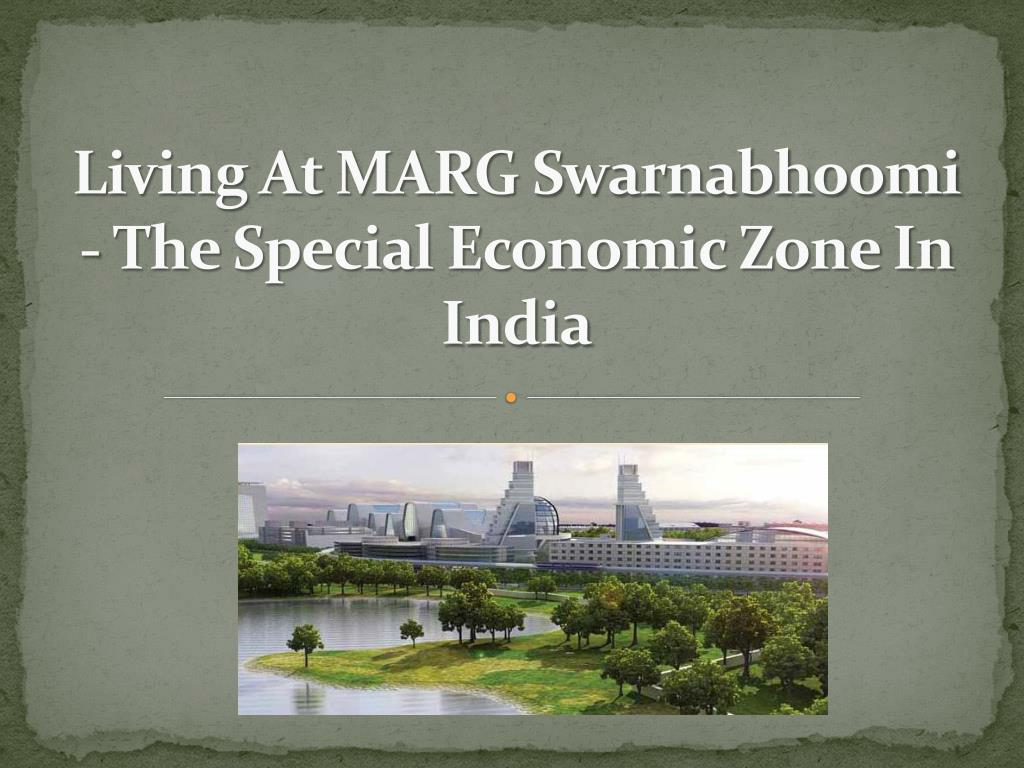 living at marg swarnabhoomi the special economic zone in india l.