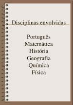 disciplinas envolvidas portugu s matem tica hist ria geografia qu mica f sica