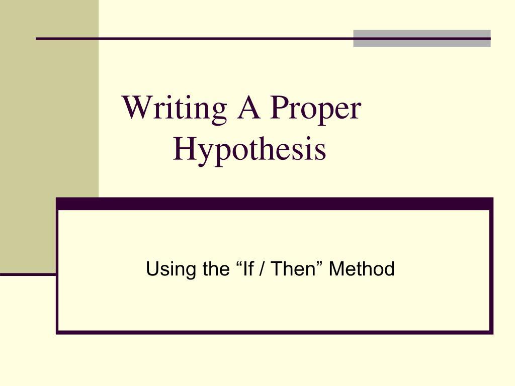 writing a proper hypothesis l.