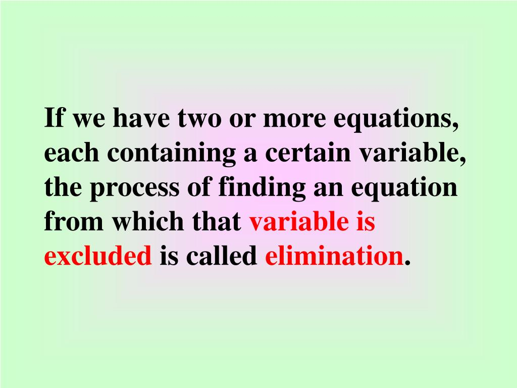 If we have two or more equations, each containing a certain variable, the process of finding an equation from which that