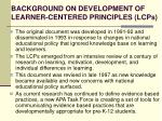 background on development of learner centered principles lcps