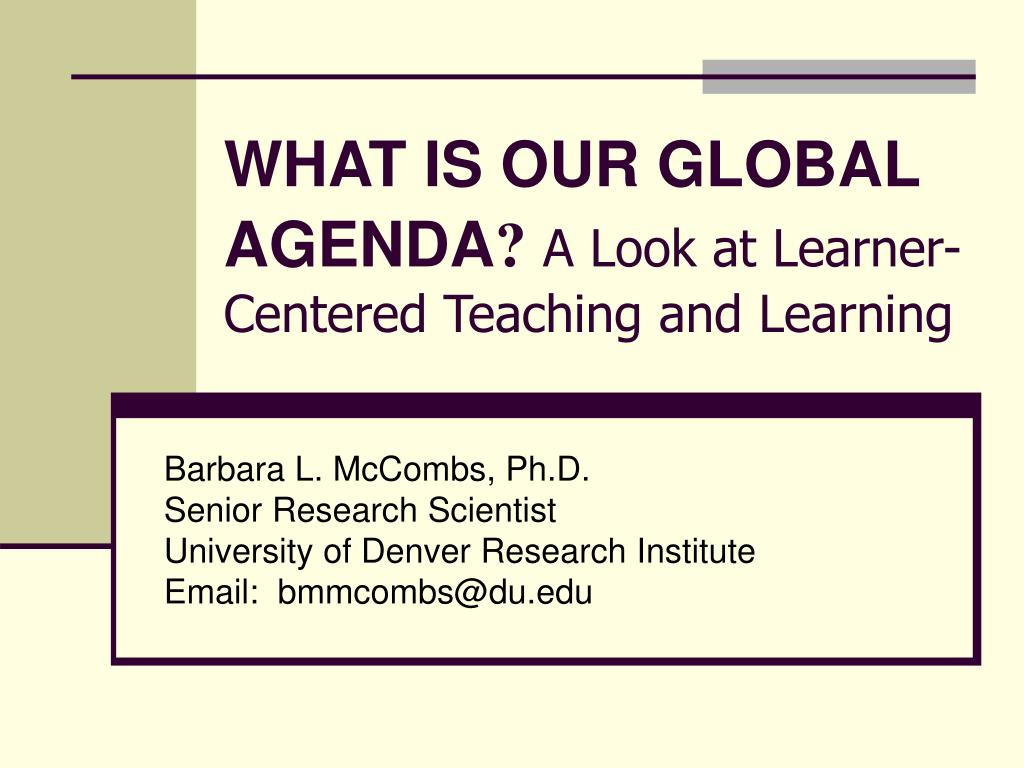 what is our global agenda a look at learner centered teaching and learning l.