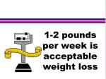 1 2 pounds per week is acceptable weight loss