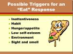 possible triggers for an eat response