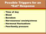 possible triggers for an eat response8