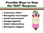 possible ways to stop the eat response