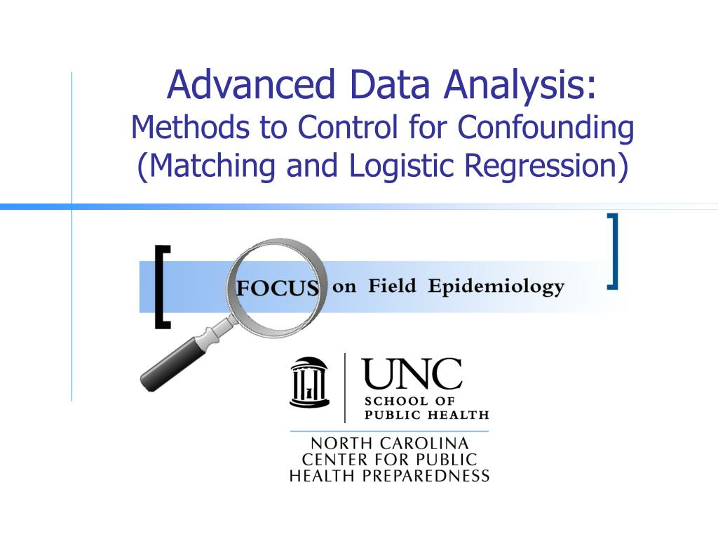 advanced data analysis methods to control for confounding matching and logistic regression l.