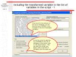 including the transformed variable in the list of variables in the script 1