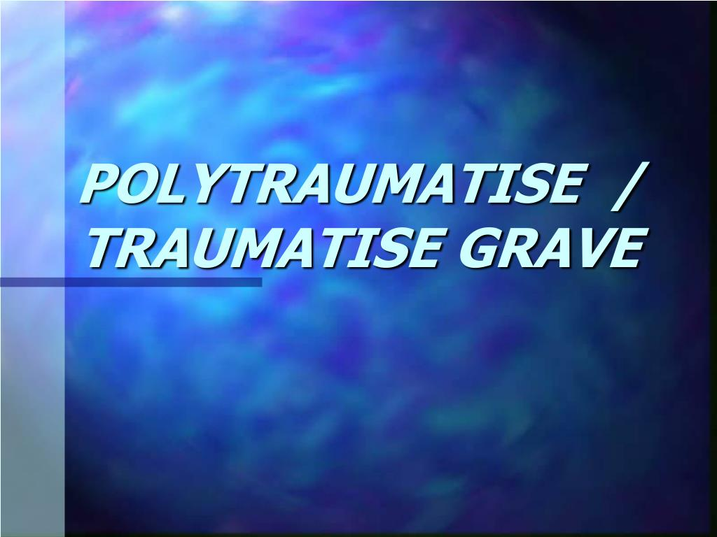 polytraumatise traumatise grave l.