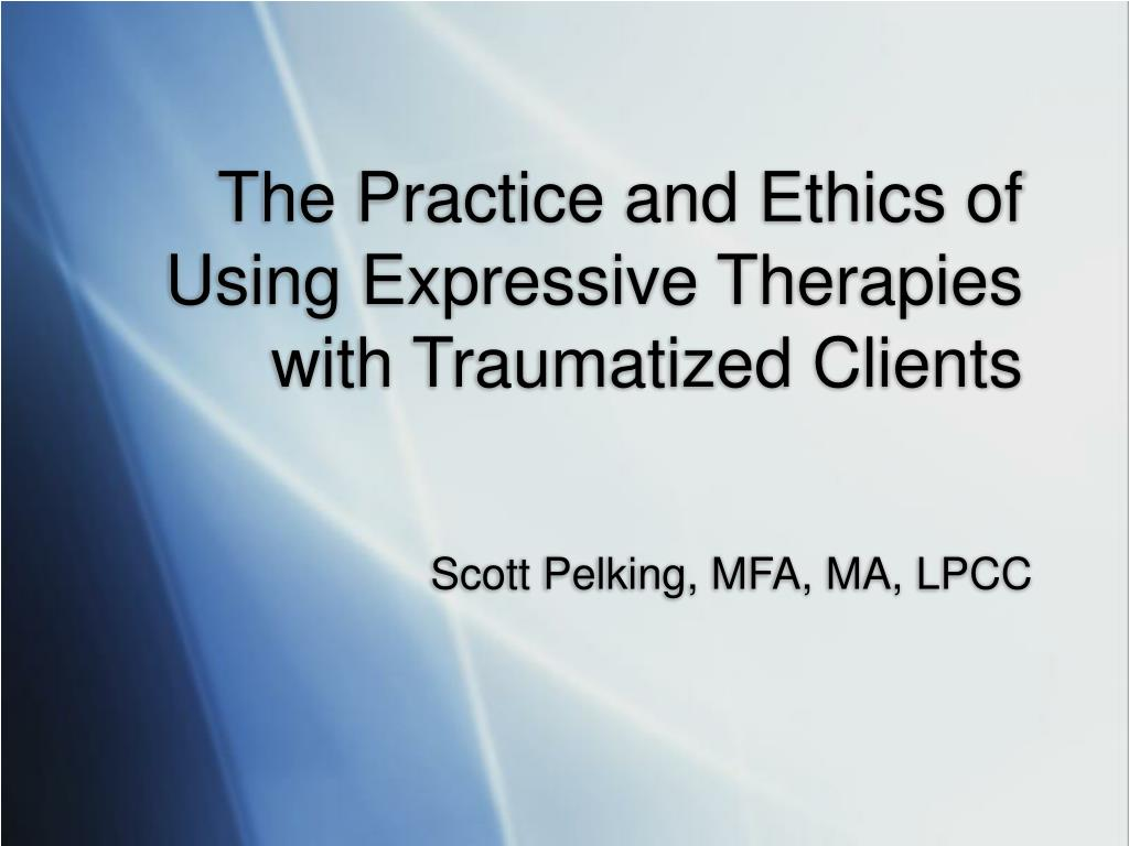 the practice and ethics of using expressive therapies with traumatized clients l.