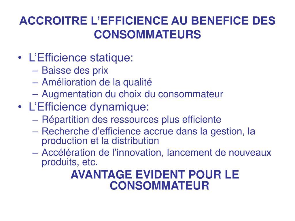 ACCROITRE L'EFFICIENCE AU BENEFICE DES CONSOMMATEURS