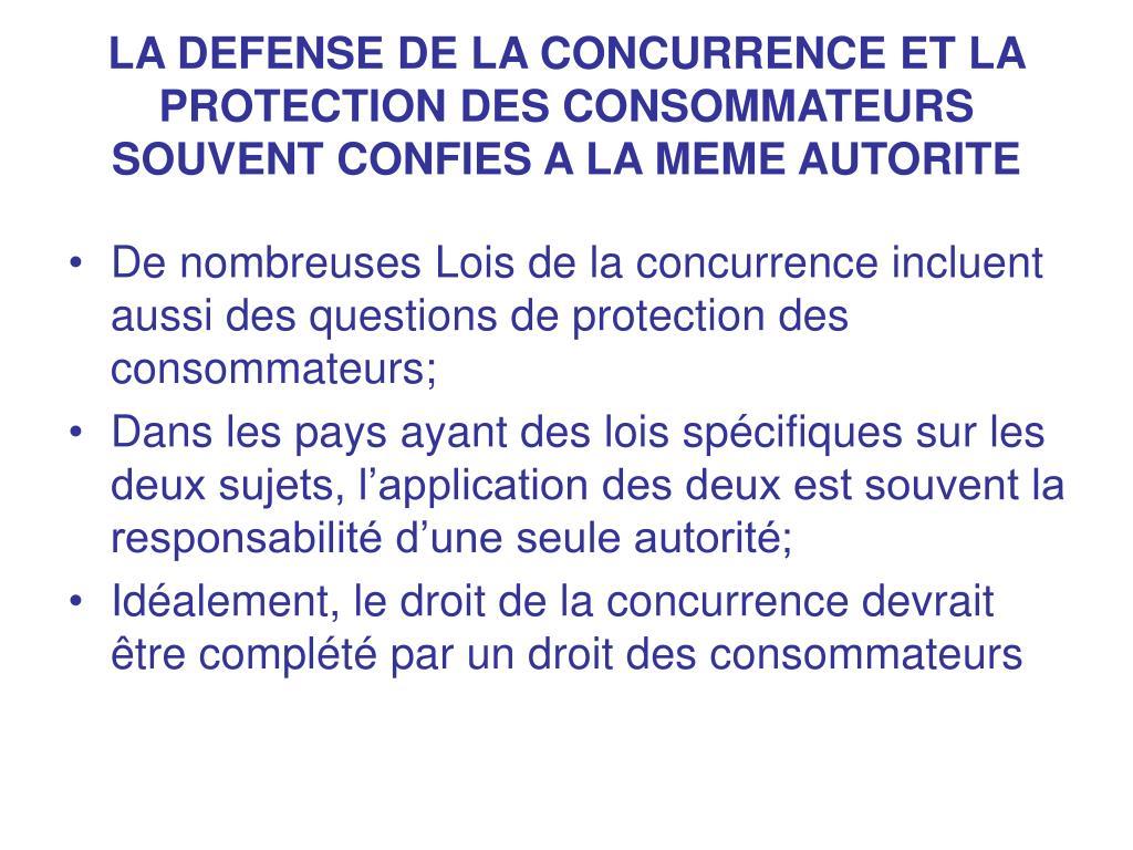 LA DEFENSE DE LA CONCURRENCE ET LA PROTECTION DES CONSOMMATEURS SOUVENT CONFIES A LA MEME AUTORITE