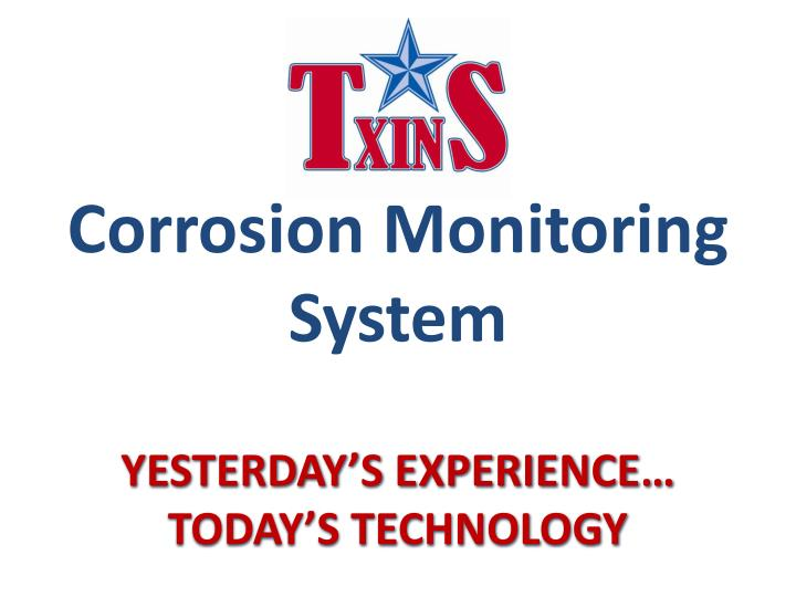 corrosion monitoring system yesterday s experience today s technology n.