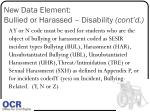 new data element bullied or harassed disability cont d